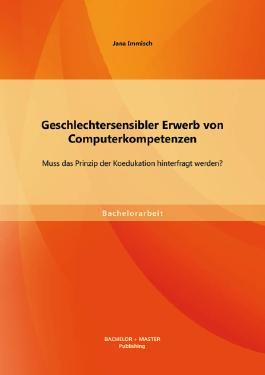 Geschlechtersensibler Erwerb von Computerkompetenzen: Muss das Prinzip der Koedukation hinterfragt werden?