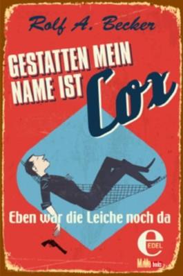 Gestatten, mein Name ist Cox: Eben war die Leiche noch da