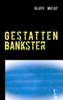 Gestatten Bankster: Wirtschaftskrimi