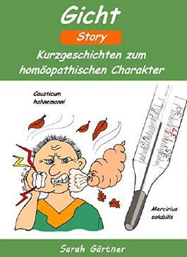 Gicht Story. Die 27 besten Mittel zur Selbstbehandlung mit Homöopathie