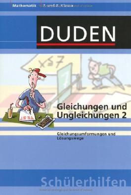 Gleichungen und Ungleichungen 2: Gleichungsumformungen und Lösungswege 7. und 8. Klasse