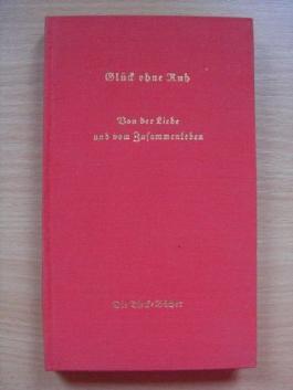 Glück ohne Ruh. Von der Liebe und vom Zusammenleben. Die Tieck-Bücher.