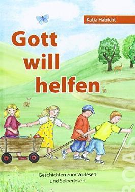 Gott will helfen: Geschichten zum Vorlesen und Selberlesen by Habicht, Katja (2014) Gebundene Ausgabe