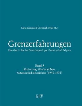 Grenzerfahrungen - Eine Geschichte der Deutschsprachigen Gemeinschaft Belgiens. Bd.5