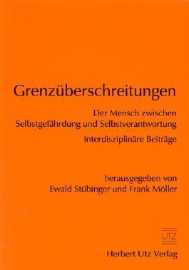 Grenzüberschreitungen Der Mensch zwischen Selbstgefährdung und Selbstverantwortung Interdisziplinäre Beiträge