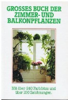 Grosses Buch der Zimmer - und Balkonpflanzen.