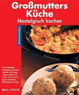 Grossmutters Küche. Küchenklassiker: Nostalgisch kochen
