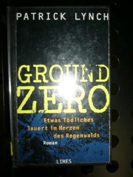 Ground Zero. Etwas Tödliches lauert im Herzen des Regenwalds