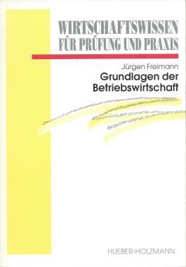 Grundlagen der Betriebswirtschaft. Lehrbuch
