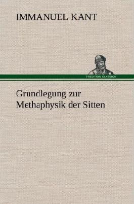 Grundlegung zur Methaphysik der Sitten