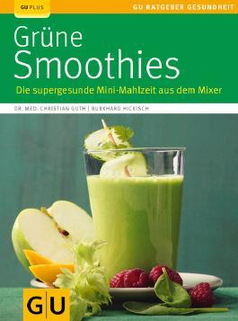 Grüne Smoothies: Die supergesunde Mini-Mahlzeit aus dem Mixer (GU Ratgeber Gesundheit)