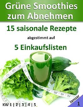 Grüne Smoothies zum Abnehmen | Januar: 15 saisonale Rezepte abgestimmt auf 5 Einkaufslisten (Leser-Bonus)