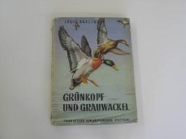 Grünkopf und Grauwackel : Die Geschichte zweier Stockenten. Erz. u. gezeichn.