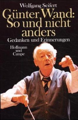 Günter Wand: So und nicht anders: Gedanken und Erinnerungen