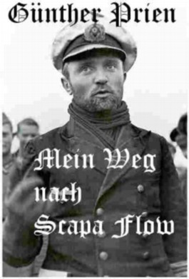 Günther Prien - Mein Weg nach Scapa Flow