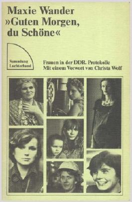 Guten Morgen, du Schöne: Frauen in der DDR / Protokolle. Sammlung Luchterhand 289