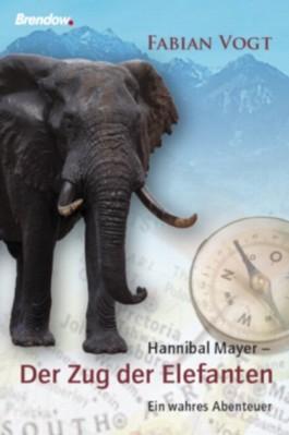 Hannibal Mayer - Der Zug der Elefanten- Ein wahres Abenteuer