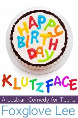 Happy Birthday, Klutzface! A Lesbian Comedy for Teens