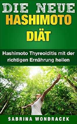 Hashimoto: Hashimoto Diät: Hashimoto Thyreoiditis mit der richtigen Ernährung heilen