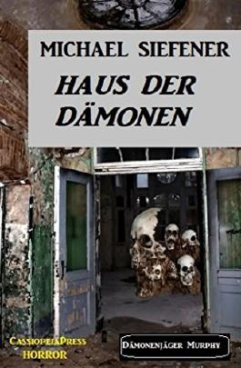 Haus der Dämonen:  Dämonenjäger Murphy: Cassiopeiapress Horror