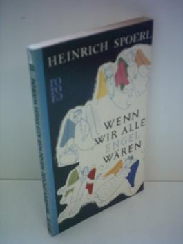 Heinrich Spoerl: Wenn wir alle Engel wären