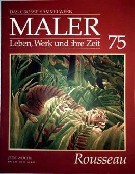 Henri Rousseau - das grosse Sammelwerk Maler - Leben, Werk und ihre Zeit - Abschnitt 4: die Moderne - Band 75