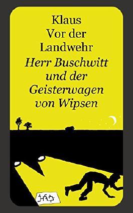 Herr Buschwitt und der Geisterwagen von Wipsen