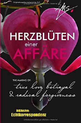 Herzblüten einer Affäre: The making of: true love, betrayal and radical forgiveness
