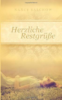 Herzliche Restgruesse: Ein etwas anderer Roman