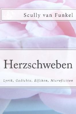 Herzschweben: Lyrik, Gedichte, Elfchen, Microfiction
