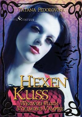 Hexen Kuss. Vollmond-Vampire: Liebe Fluch und Leidenschaft