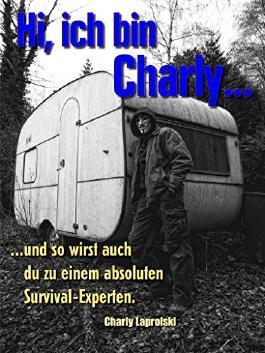 Hi, ich bin Charly...: ...und so wirst auch du ein absoluter Survival-Experte.