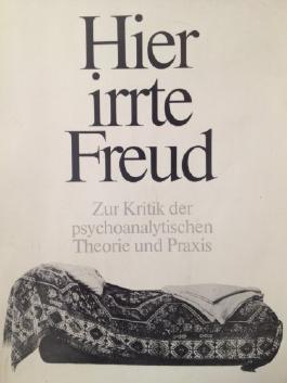 Hier irrte Freud : zur Kritik der psychoanalytischen Theorie und Praxis.