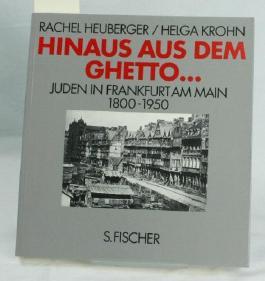 Hinaus aus dem Ghetto... Juden in Frankfurt am Main, 1800-1950