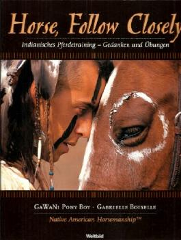Horse, Follow Closely Indianisches Pferdetraining-Gedanken und Übungen