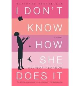 I Don't Know How She Does It: The Life of Kate Reddy, Working Mother [ I DON'T KNOW HOW SHE DOES IT: THE LIFE OF KATE REDDY, WORKING MOTHER ] by Pearson, Allison (Author) Aug-26-2003 [ Paperback ]