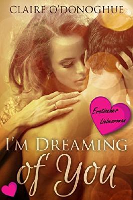 I´M DREAMING of You  (Erotischer Liebesroman)