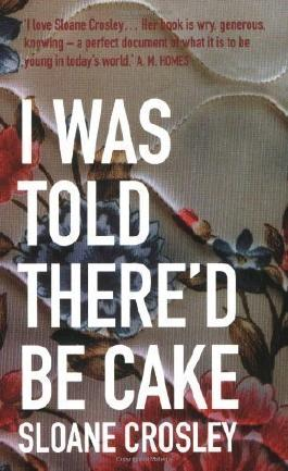 I Was Told There'd be Cake by Crosley, Sloane (2008)