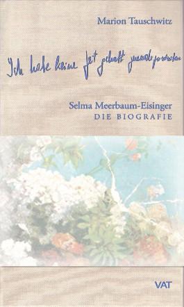 Ich habe keine Zeit gehabt zuende zu schreiben. Selma Meerbaum-Eisinger. Die Biografie