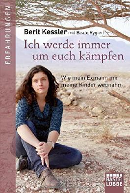 Ich werde immer um euch kämpfen: Wie mein Exmann mir meine Kinder wegnahm von Berit Kessler (8. Oktober 2014) Taschenbuch