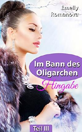 Im Bann des Oligarchen: Hingabe: Erotischer Liebesroman (Band 3)