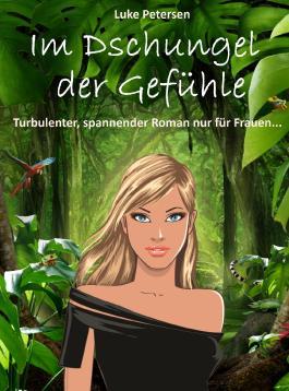 Im Dschungel der Gefühle. Turbulenter, spannender Liebesroman nur für Frauen...