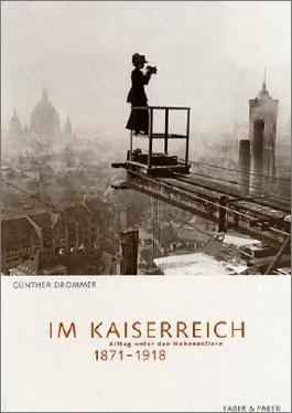 Im Kaiserreich. Alltag unter den Hohenzollern 1871-1918