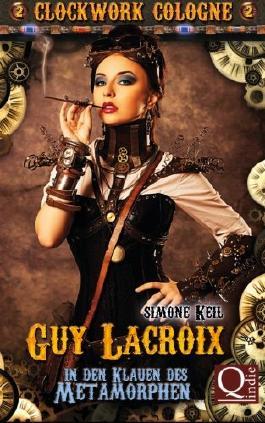 Clockwork Cologne: Guy Lacroix - In den Klauen des Metamorphen