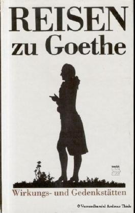 Ingrid Burghoff: Reisen zu Goethe - Wirkungs- und Gedenkstätten