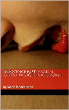 Innocence Lost  (Magical Adventures in Erotic Romance): by Maria Mendelsohn