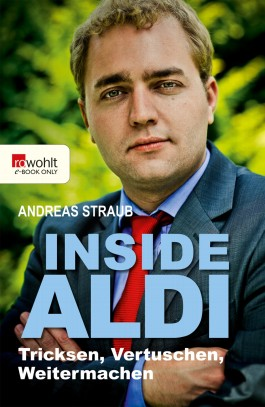 Inside Aldi. Rowohlt E-Book Only: Tricksen, Vertuschen, Weitermachen