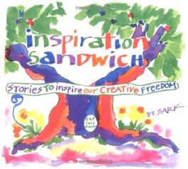Inspiration Sandwich: Stories to Inspire our Creative Freedom by Sark (1992) Paperback