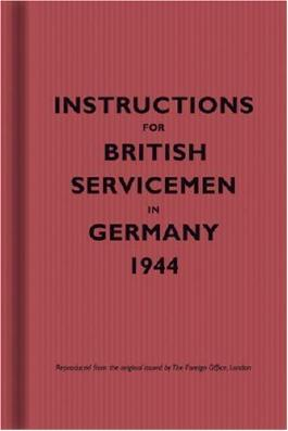 Instructions for British Servicemen in Germany, 1944 (Facsimile edtn) by Foreign Office Published by The Bodleian Library (2007)