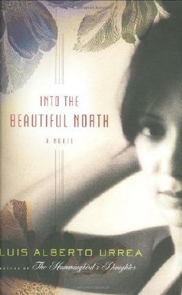 Into the Beautiful North: A Novel by Urrea, Luis Alberto 1st (first) Edition [Hardcover(2009)]